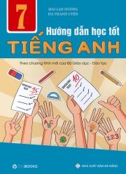 Hướng dẫn học tốt tiếng Anh 7 (Theo chương trình mới của Bộ Giáo dục & Đào tạo)