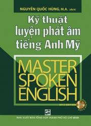 Kỹ thuật luyện phát âm tiếng Anh Mỹ - Master Spoken English - Nguyễn Quốc Hùng