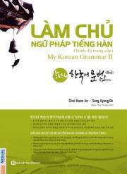 Làm chủ ngữ pháp tiếng Hàn trình độ trung cấp - My Korean Grammar 2