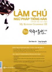 Làm chủ ngữ pháp tiếng Hàn trình độ cao cấp - My Korean Grammar 3