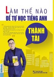 Làm thế nào để tự học tiếng Anh thành tài - Nguyễn Đăng Trung Hải