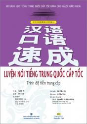 Luyện nói tiếng Trung Quốc cấp tốc: Trình độ tiền trung cấp (kèm CD)