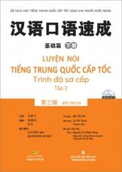 Luyện nói tiếng Trung Quốc cấp tốc - Trình độ sơ cấp - Tập 2 - Bản thứ ba (kèm CD)