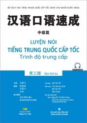 Luyện nói tiếng Trung Quốc cấp tốc - Trình độ trung cấp - Bản thứ ba (nghe qua QR)