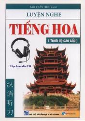 Luyện nghe tiếng Hoa - Trình độ cao cấp