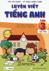Luyện viết tiếng Anh lớp 3 tập 1 - Mai Lan Hương & Lê Trung Hoàng Tuyến