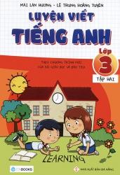 Luyện viết tiếng Anh lớp 3 tập 2 - Mai Lan Hương & Lê Trung Hoàng Tuyến
