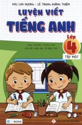Luyện viết tiếng Anh lớp 4 tập 1 - Mai Lan Hương & Lê Trung Hoàng Tuyến