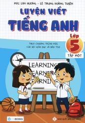 Luyện viết tiếng Anh lớp 5 tập 1 - Mai Lan Hương & Lê Trung Hoàng Tuyến