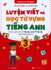 Luyện viết và học từ vựng tiếng Anh lớp 3 (theo giáo trình Family and Friends Special Edition) - Mai