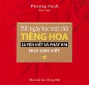 Mỗi ngày học một chữ tiếng Hoa - Luyện viết và phát âm Hoa - Anh - Việt - tập 1