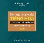 Mỗi ngày học một chữ tiếng Hoa - Luyện viết và phát âm Hoa - Anh - Việt - tập 2