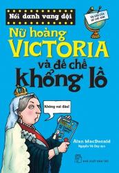 Nữ hoàng Victoria và đế chế khổng lồ - Alan MacDonald