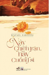 Này chiến trận, này cuồng si - Rafael Sabatini