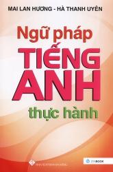 Ngữ pháp tiếng Anh thực hành - Mai Lan Hương & Hà Thanh Uyên