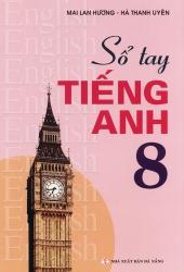 Sổ tay tiếng Anh lớp 8 - Mai Lan Hương