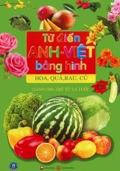 Từ điển Anh - Việt bằng hình - Hoa, Quả, Rau, Củ (Dành cho trẻ từ 2-6 tuổi)