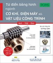 Từ điển bằng hình ngành cơ khí, điện máy và vật liệu công trình - Anh - Việt - Đức