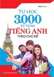 Tự học 3000 từ vựng tiếng Anh theo chủ đề - Tường Vy