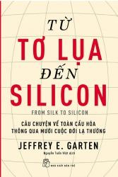 Từ tơ lụa đến Silicon - Jeffrey E. Garten