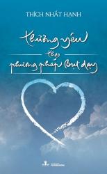 Thương yêu theo phương pháp Bụt dạy - Thích Nhất Hạnh