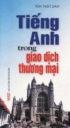 Tiếng Anh trong giao dịch thương mại - Tôn Thất Dân (kèm CD)