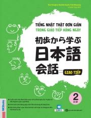 Tiếng Nhật thật đơn giản trong giao tiếp hàng ngày - Tập 2 Sơ cấp (nghe qua app)
