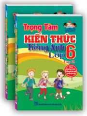 Trọng tâm kiến thức Tiếng Anh lớp 6 - tập 2