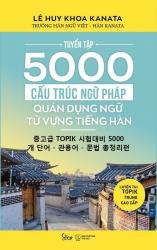 Tuyển tập 5000 cấu trúc ngữ pháp quán dụng ngữ từ vựng tiếng Hàn - Lê Huy Khoa Kanata