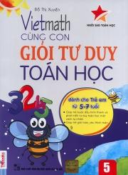 Vietmath - Cùng con giỏi tư duy toán học 5 (dành cho trẻ em từ 5-7 tuổi)