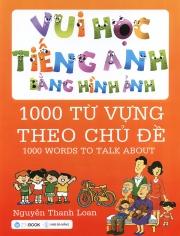 Vui học tiếng Anh bằng hình ảnh - 1000 từ vựng theo chủ đề - Nguyễn Thanh Loan