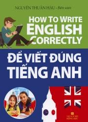 Để viết đúng tiếng Anh - How to write English correctly