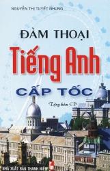 Đàm thoại tiếng Anh cấp tốc - Nguyễn Thị Tuyết Nhung (kèm CD)